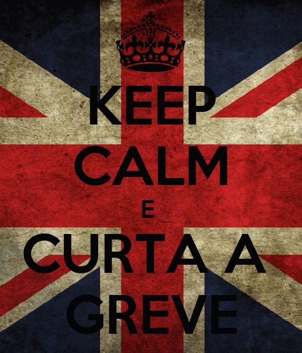 KEEP CALM E  CURTA A  GREVE