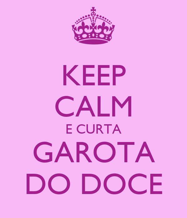 KEEP CALM E CURTA GAROTA DO DOCE