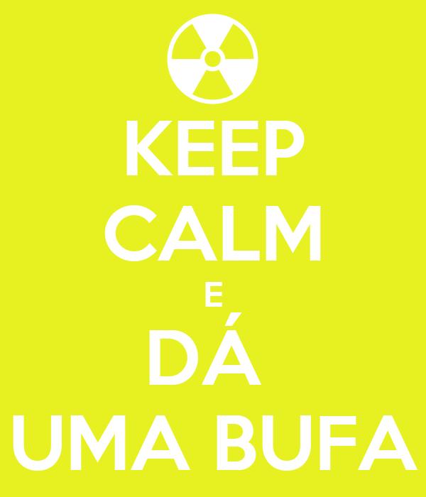 KEEP CALM E DÁ  UMA BUFA