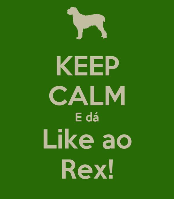 KEEP CALM E dá Like ao Rex!