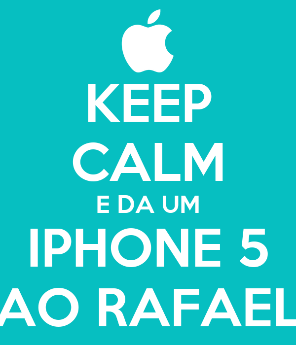 KEEP CALM E DA UM IPHONE 5 AO RAFAEL