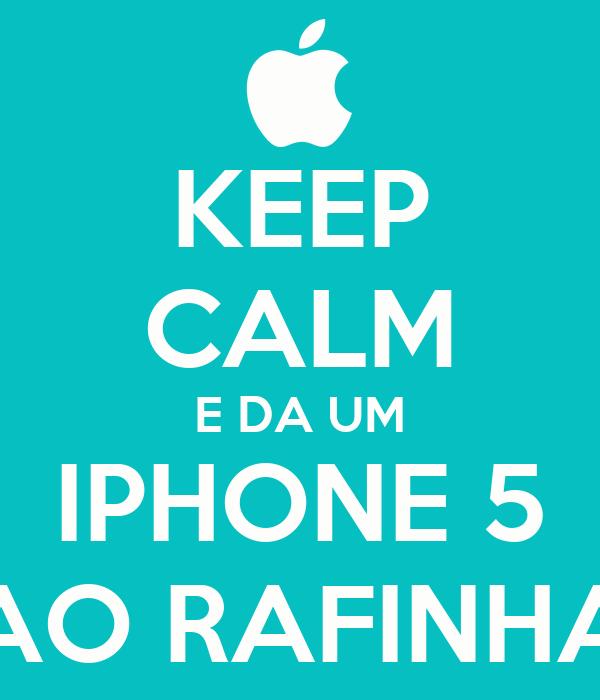 KEEP CALM E DA UM IPHONE 5 AO RAFINHA