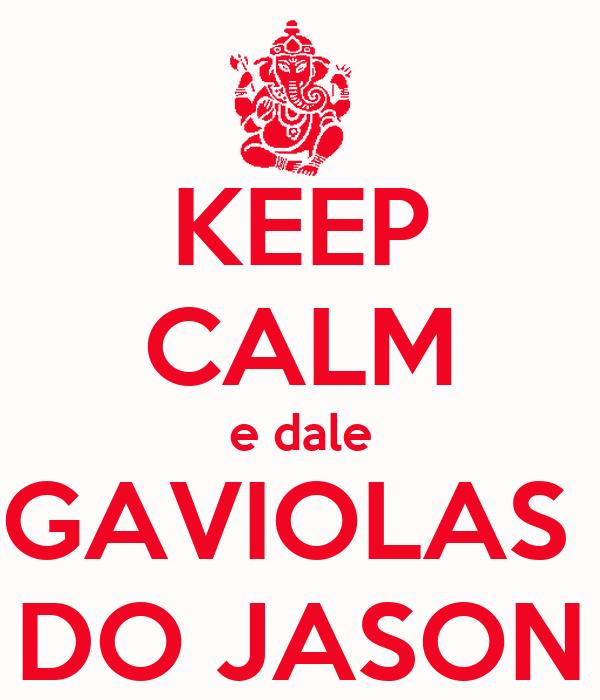 KEEP CALM e dale GAVIOLAS  DO JASON