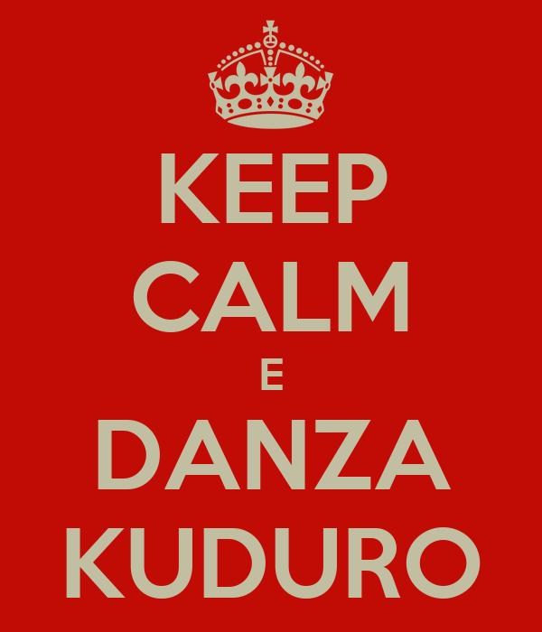 KEEP CALM E DANZA KUDURO