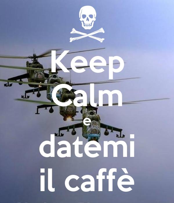 Keep Calm e datemi il caffè