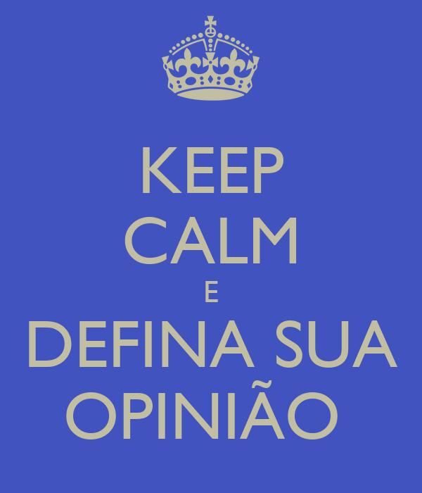 KEEP CALM E DEFINA SUA OPINIÃO