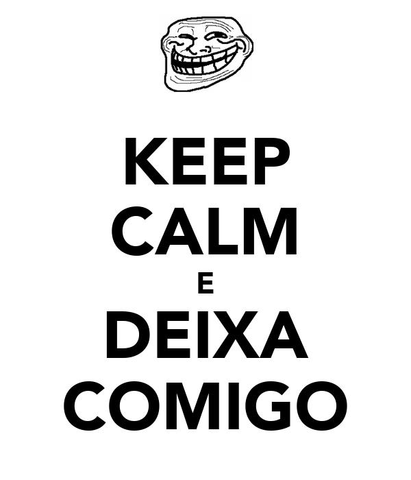 KEEP CALM E DEIXA COMIGO