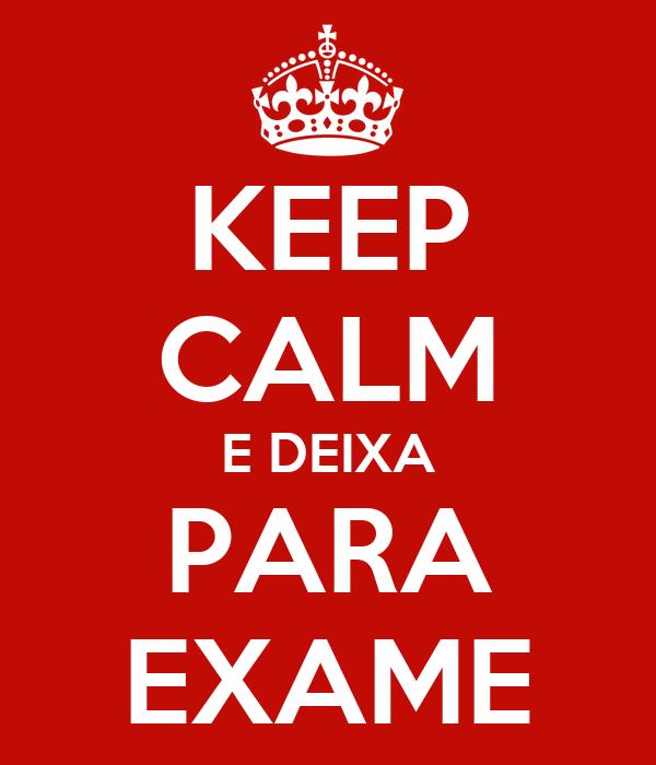 KEEP CALM E DEIXA PARA EXAME