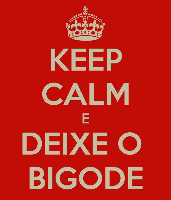 KEEP CALM E DEIXE O  BIGODE