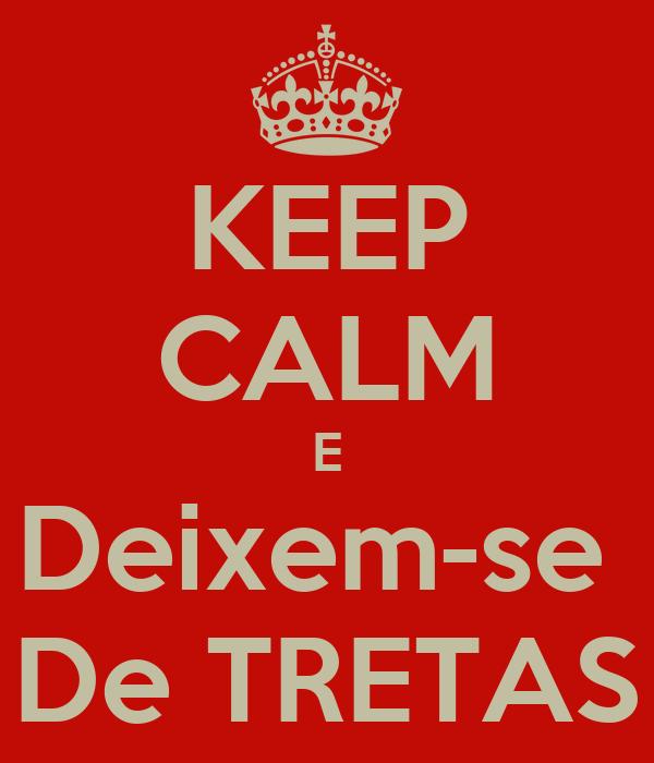 KEEP CALM E Deixem-se  De TRETAS