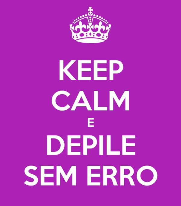 KEEP CALM E DEPILE SEM ERRO