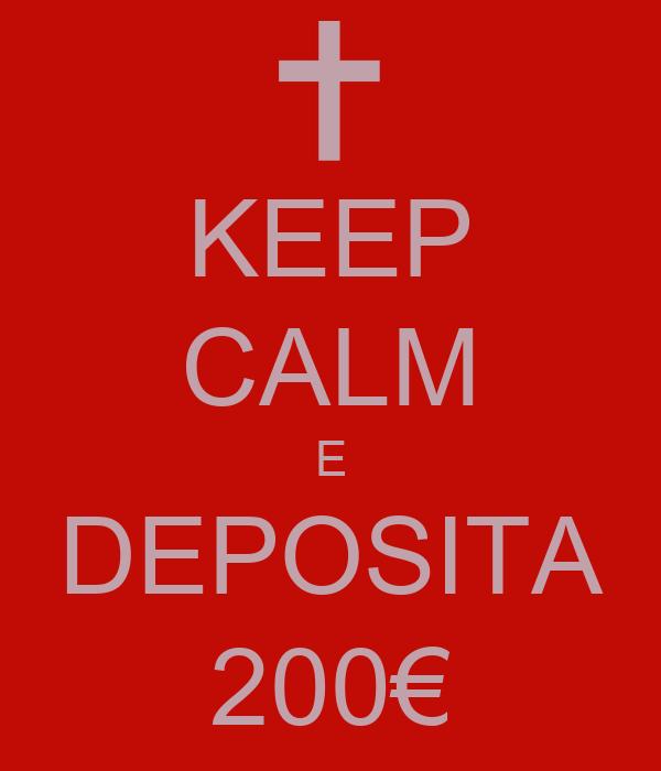 KEEP CALM E DEPOSITA 200€
