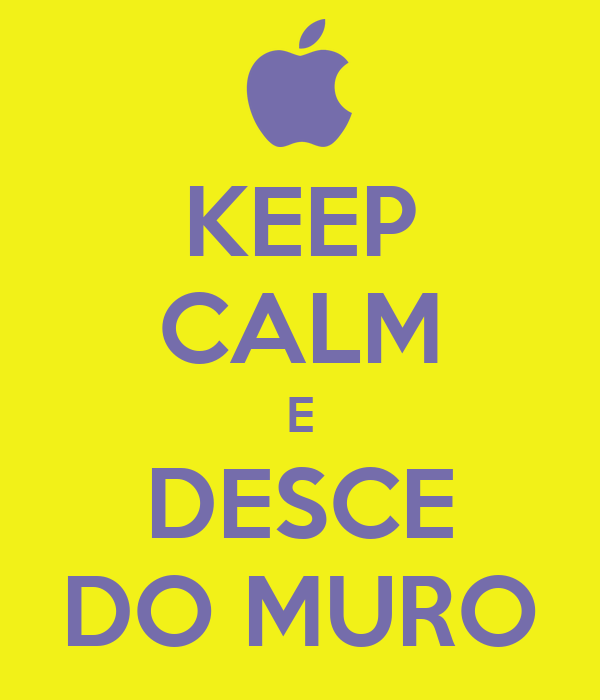 KEEP CALM E DESCE DO MURO