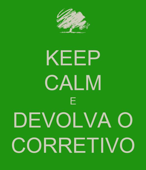 KEEP CALM E DEVOLVA O CORRETIVO