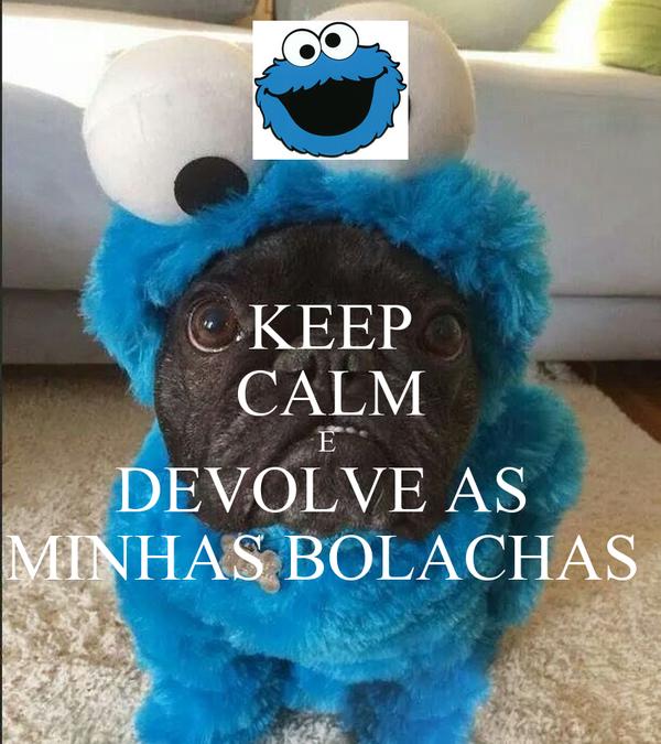 KEEP CALM E  DEVOLVE AS  MINHAS BOLACHAS