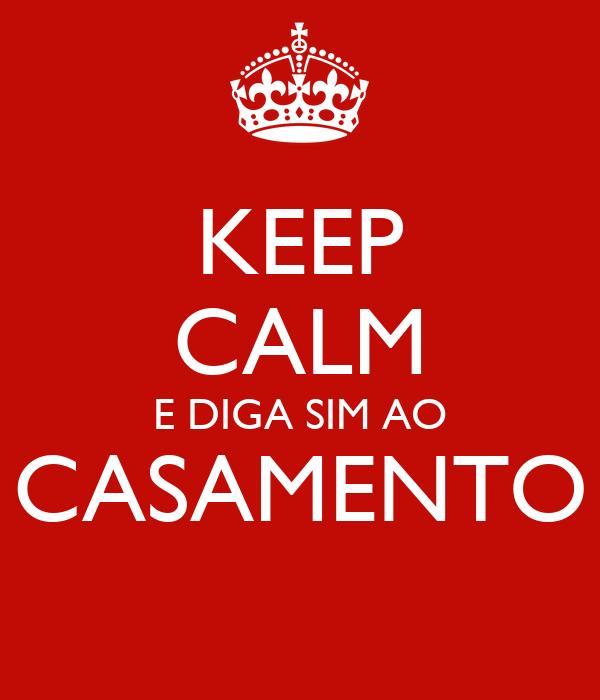 KEEP CALM E DIGA SIM AO CASAMENTO