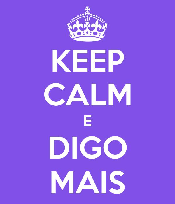 KEEP CALM E DIGO MAIS