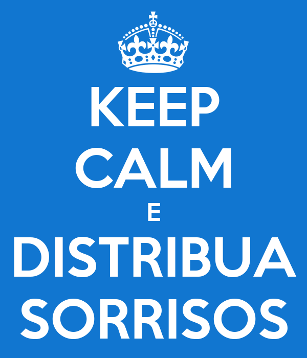 KEEP CALM E DISTRIBUA SORRISOS