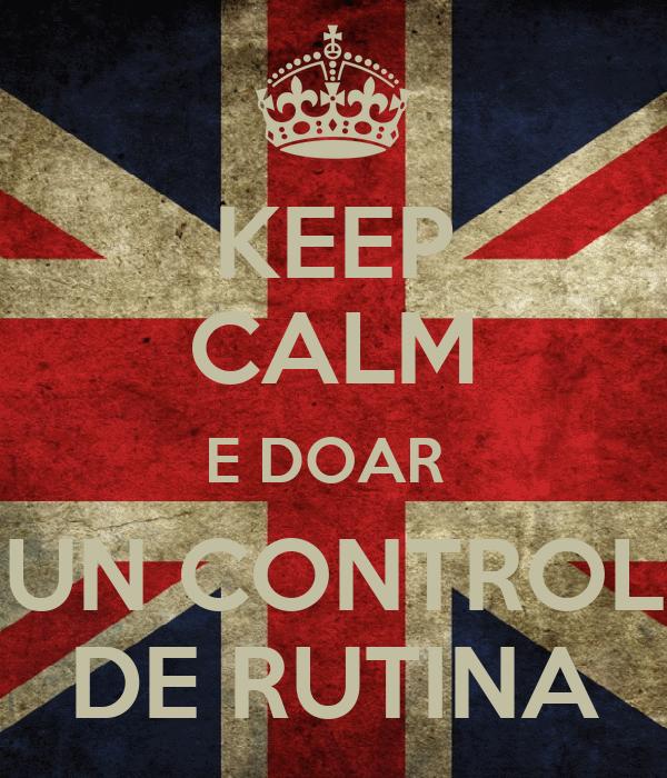 KEEP CALM E DOAR  UN CONTROL DE RUTINA