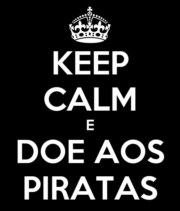 KEEP CALM E DOE AOS PIRATAS
