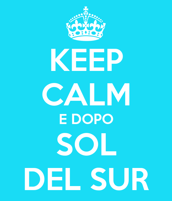 KEEP CALM E DOPO SOL DEL SUR