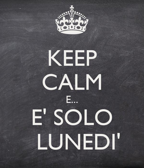 KEEP CALM E... E' SOLO   LUNEDI'