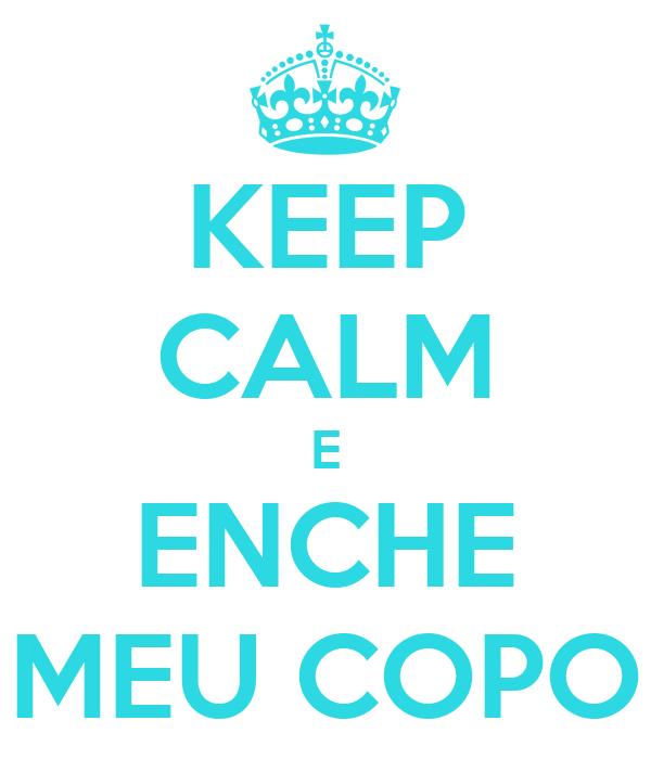 KEEP CALM E ENCHE MEU COPO
