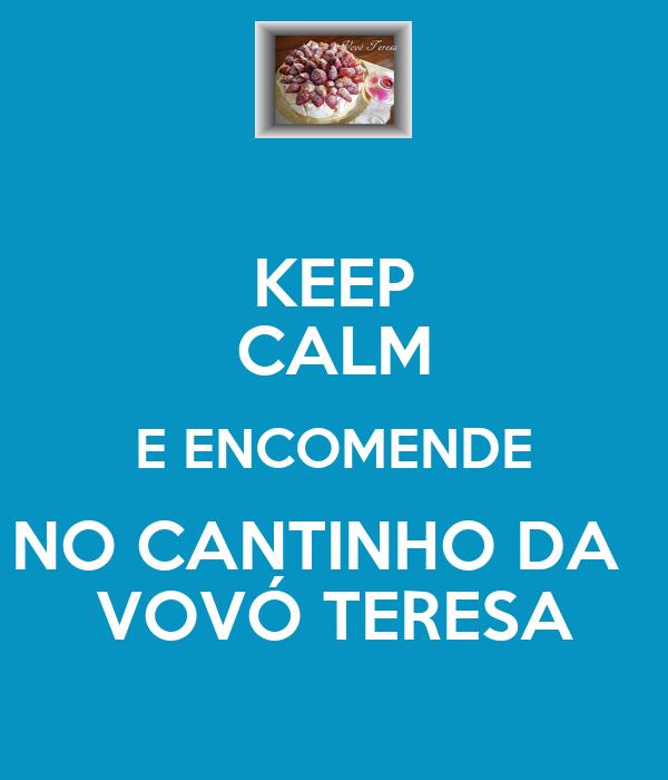 KEEP CALM E ENCOMENDE NO CANTINHO DA   VOVÓ TERESA