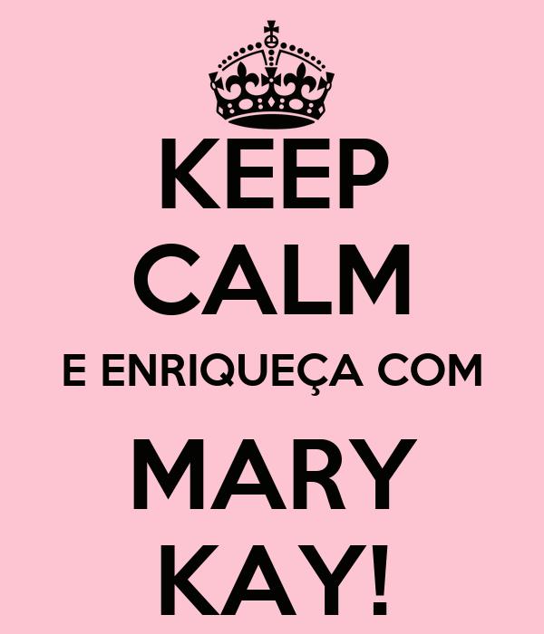 KEEP CALM E ENRIQUEÇA COM MARY KAY!