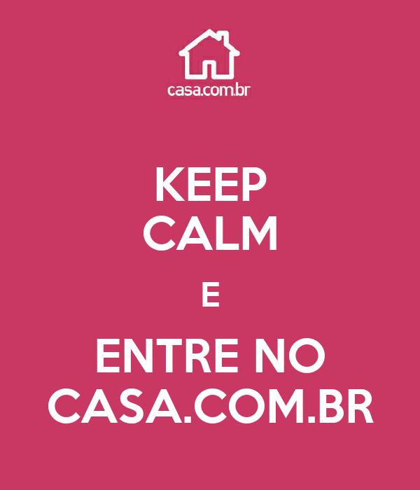 KEEP CALM E ENTRE NO CASA.COM.BR