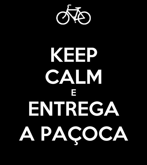 KEEP CALM E ENTREGA A PAÇOCA