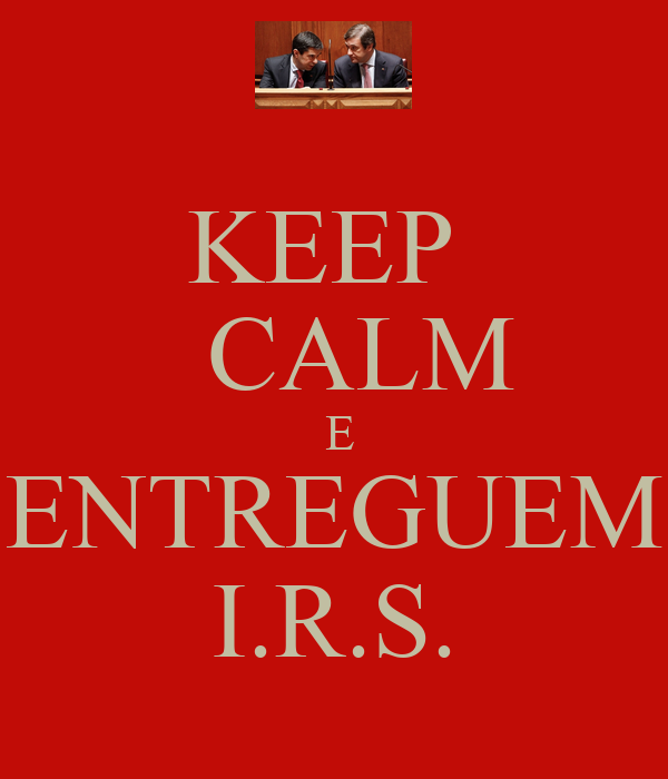 KEEP    CALM  E ENTREGUEM I.R.S.