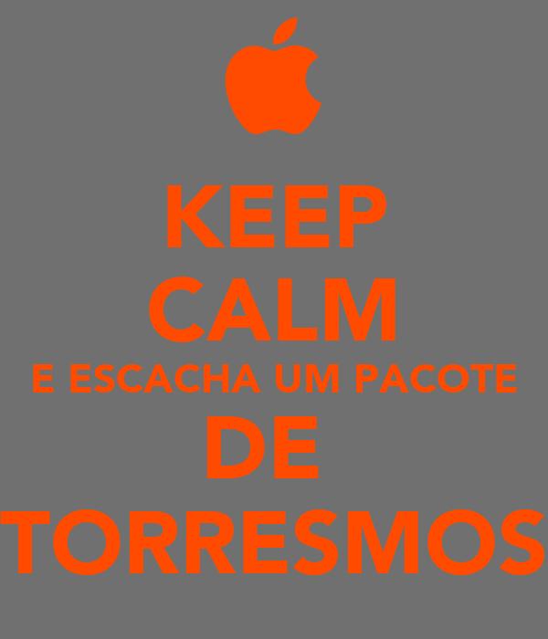 KEEP CALM E ESCACHA UM PACOTE DE  TORRESMOS