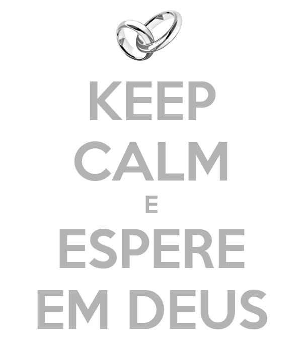 KEEP CALM E ESPERE EM DEUS