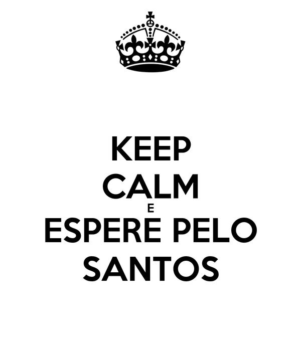 KEEP CALM E ESPERE PELO SANTOS