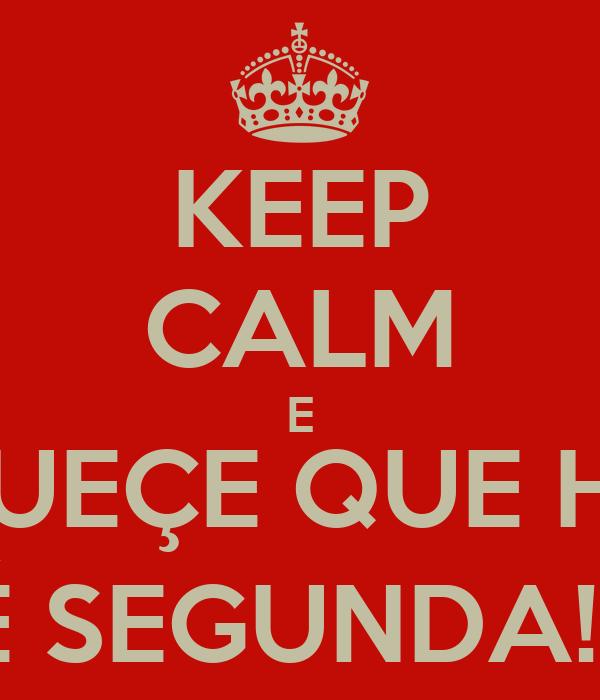KEEP CALM E ESQUEÇE QUE HOJE É SEGUNDA!!!