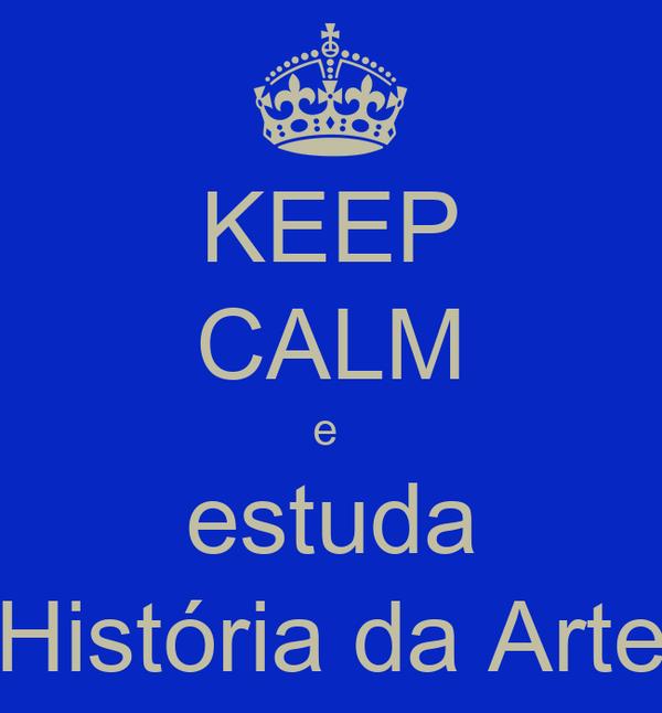 KEEP CALM e  estuda História da Arte