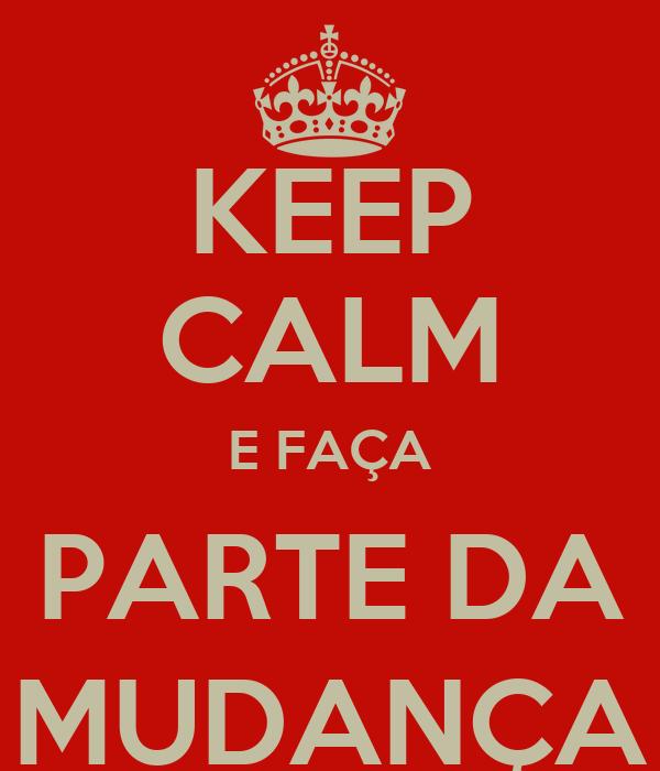 KEEP CALM E FAÇA PARTE DA MUDANÇA