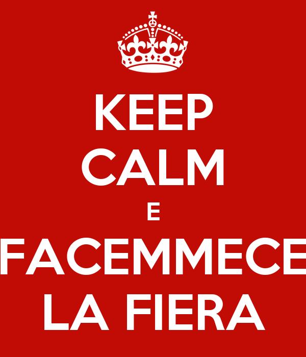 KEEP CALM E FACEMMECE LA FIERA