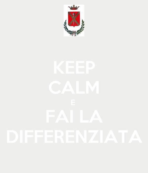 KEEP CALM E  FAI LA DIFFERENZIATA