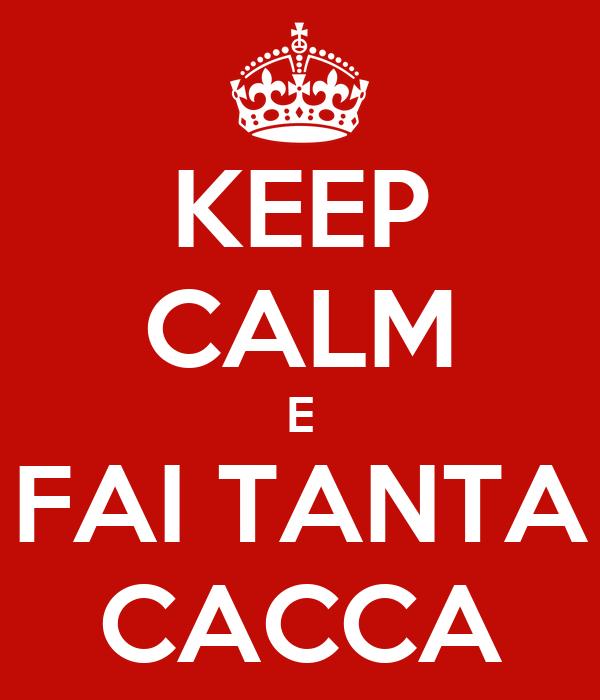 KEEP CALM E FAI TANTA CACCA