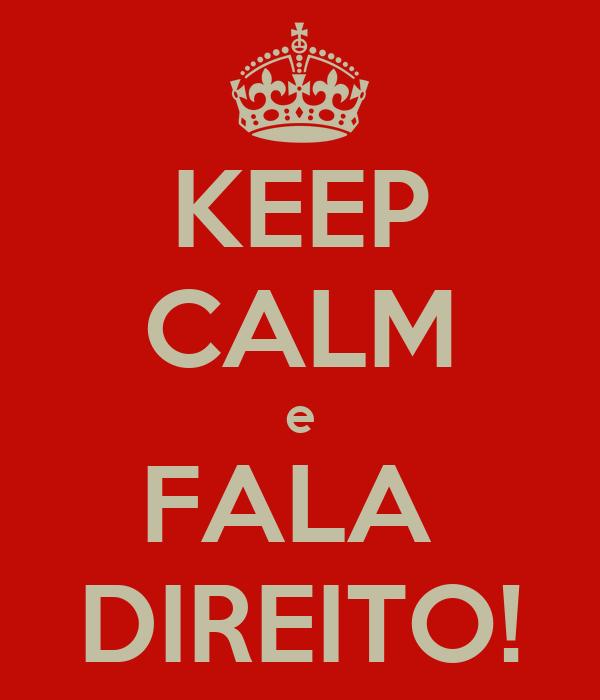 KEEP CALM e FALA  DIREITO!