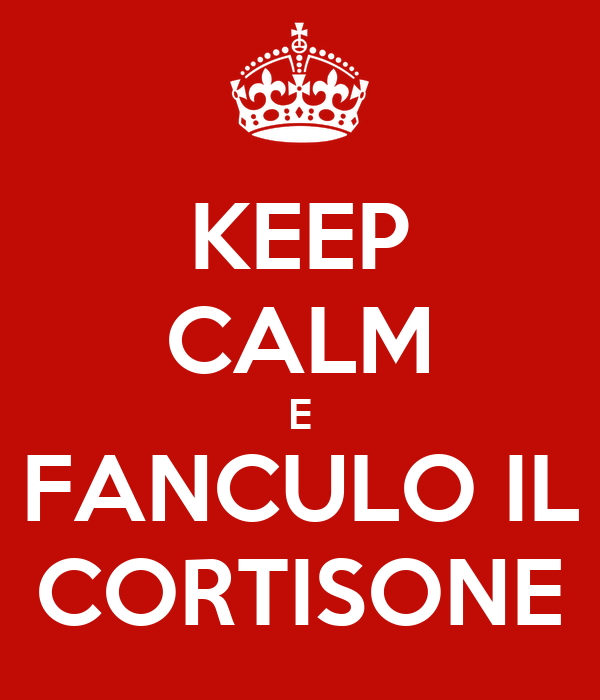 KEEP CALM E FANCULO IL CORTISONE