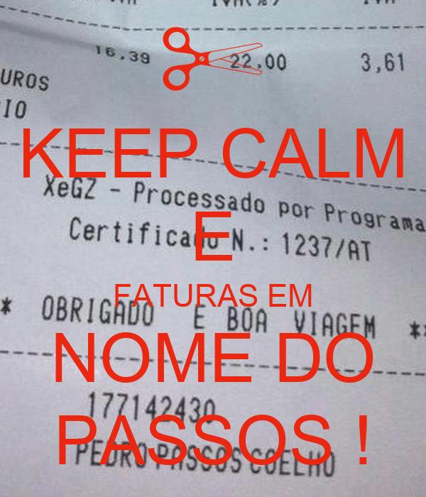 KEEP CALM E FATURAS EM NOME DO PASSOS !