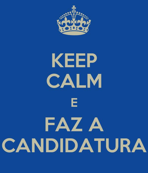 KEEP CALM E FAZ A CANDIDATURA