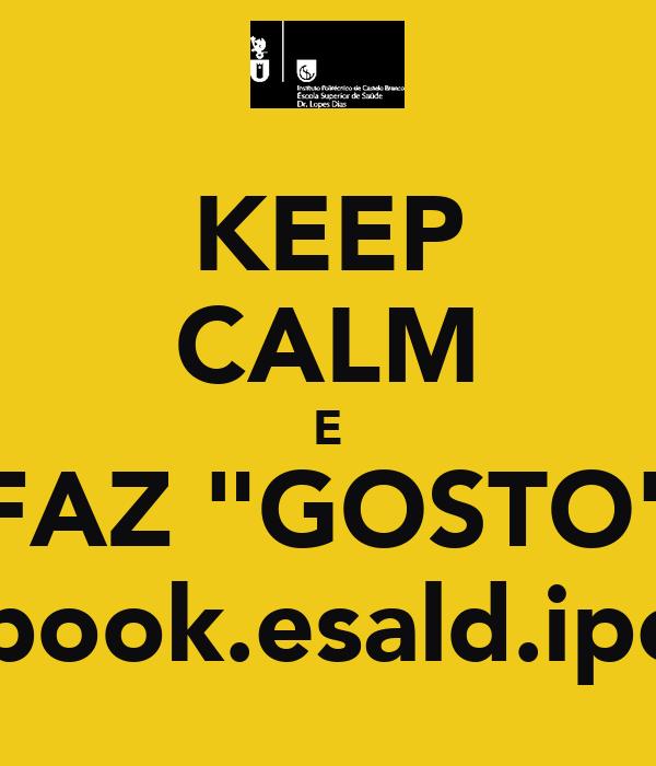 "KEEP CALM E FAZ ""GOSTO"" facebook.esald.ipcb.pt"