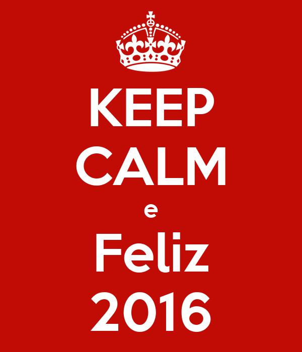 KEEP CALM e Feliz 2016