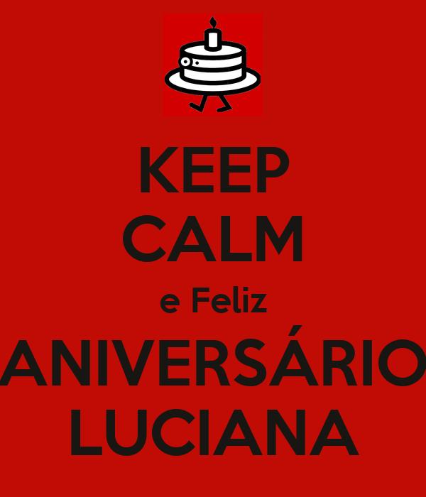 KEEP CALM e Feliz ANIVERSÁRIO LUCIANA