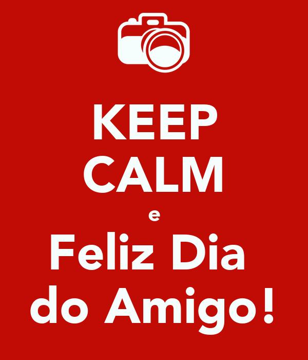 KEEP CALM e Feliz Dia  do Amigo!