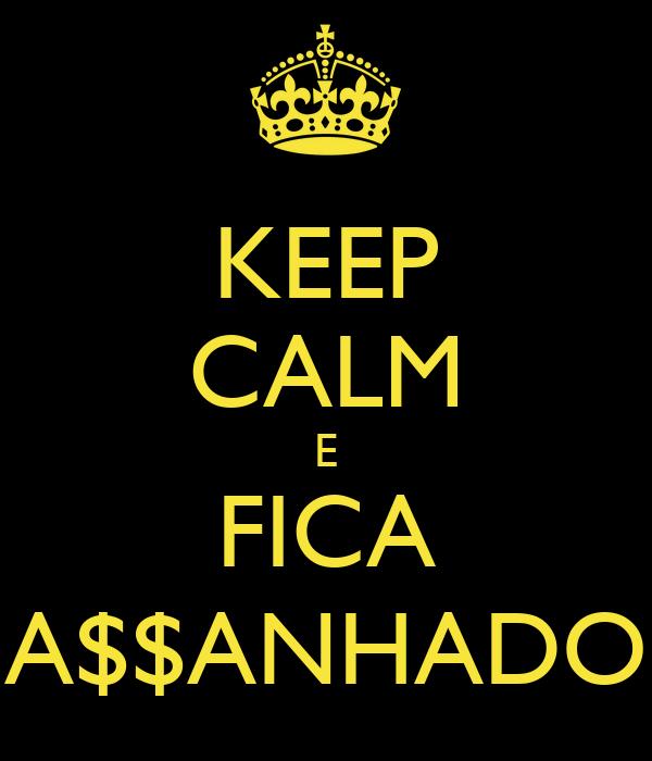KEEP CALM E FICA A$$ANHADO